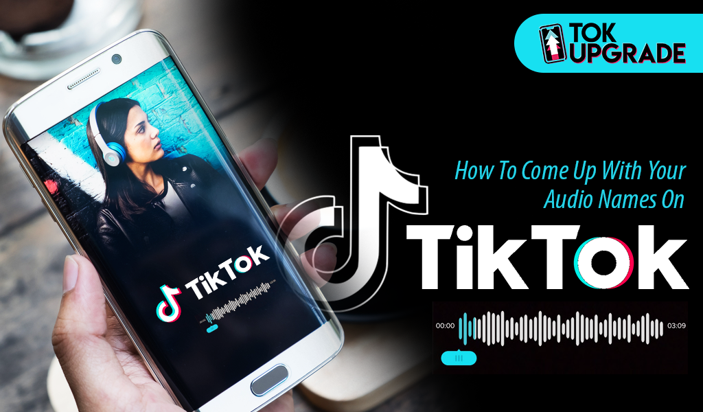 How To Come Up With Your Audio Names On TikTok