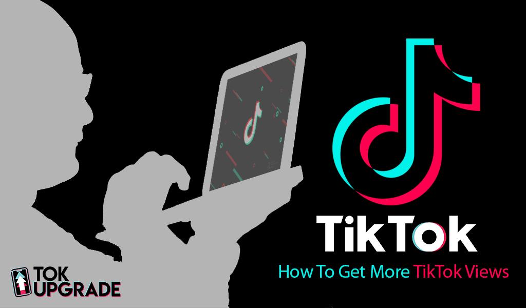 How To Get More TikTok Views