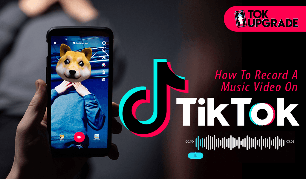 How To Record A Music Video On TikTok